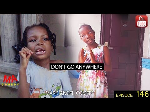 DONT GO ANYWHERE (Mark Angel Comedy) (Episode 146)