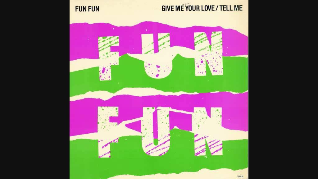 Fun Fun Give Me Your Love Remix
