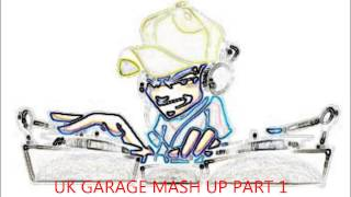UK GARAGE MASH UP PART 1 BY DJ PAICE