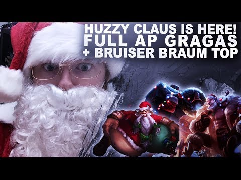HUZZY CLAUS IS HERE! FULL AP GRAGAS + BRUISER BRAUM TOP! | League Of Legends