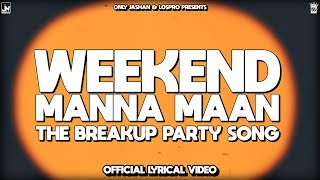 Weekend |The Breakup Party Song By Manna Maan | Official Music | LosPro | 2018