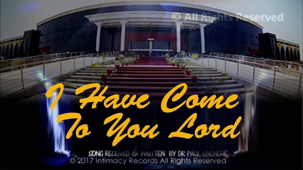 Download I Have Come To You LORD [SONG]  Dr Pastor Paul Enenche