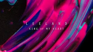 King of My Heart (Official Lyric Video) - Leeland | Invisible
