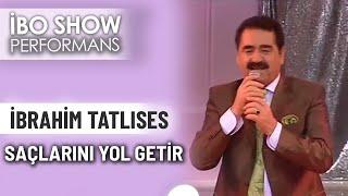 Saçlarını Yol Getir | İbrahim Tatlıses | İbo Show Performans