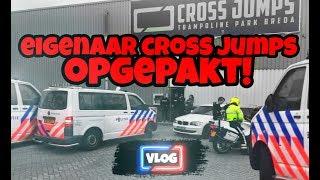 EIGENAAR CROSS JUMPS OPGEPAKT DOOR POLITIE - VLOG58 - CROSS JUMPS TRAMPOLINEPARK CREW VLOG.