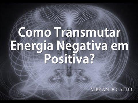 Como Transmutar Energia Negativa em Positiva? - Vibrando Alto