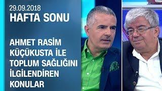 İnsanları ne hasta ediyor? Ahmet Rasim Küçükusta anlattı - Hafta Sonu 29.09.2018 Cumartesi