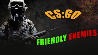 CS:GO | Friendly Enemies