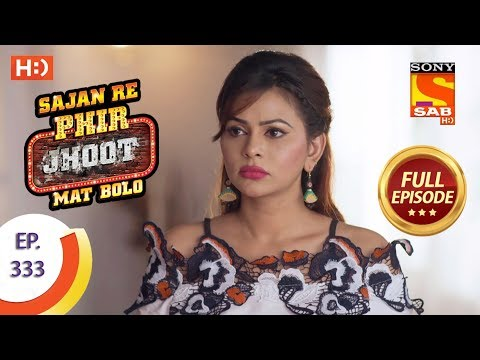 Sajan Re Phir Jhoot Mat Bolo - Ep 333 - Full Episode - 5th September, 2018