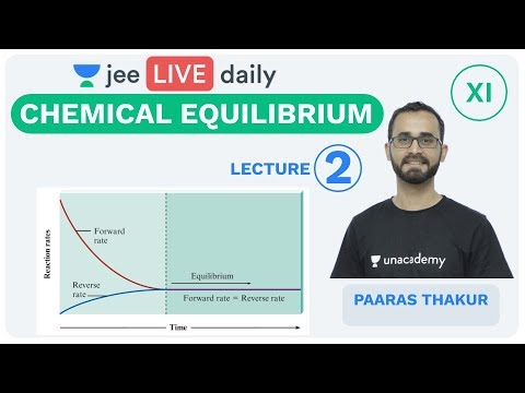 Chemical Equilibrium - Lecture 2 | Unacademy JEE | LIVE DAILY | IIT JEE Chemistry | Paaras Thakur
