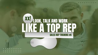 LOOK,TALK AND WORK LIKE A TOP REP VT#6