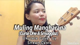 MULING MANGHARANA - Curse One & Smugglaz | Ukulele Cover with Chords by Shean Casio