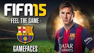 FIFA 15 GAMEFACES | FC BARCELONA ft. Neymar, Messi & Co.| Let
