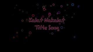 kalat nakalat serial title song full extended version