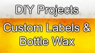 Diy Homebrew Projects - Beer Labels & Bottle Wax