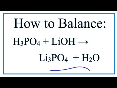 How To Balance H3PO4 + LiOH = H2O + Li3PO4 ( Phosphoric Acid + Lithium Hydroxide)