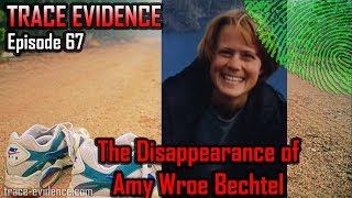 Trace Evidence - 067 - The Disappearance of Amy Wroe Bechtel