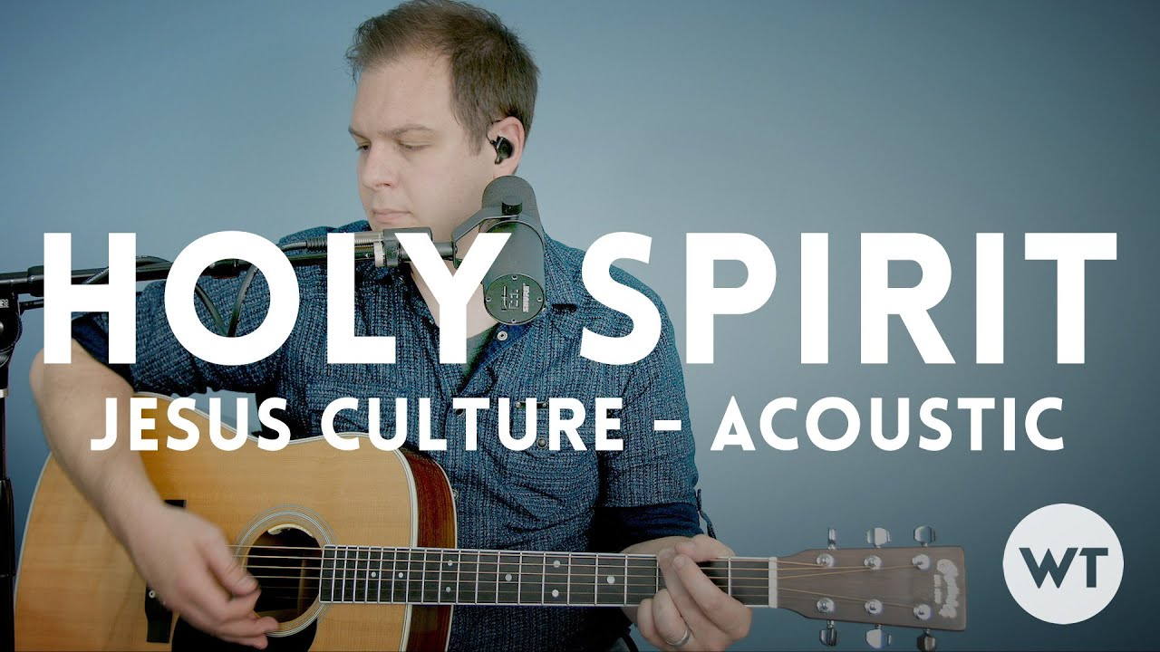 Holy Spirit Jesus Culture Acoustic Wchords Youtube