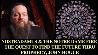 Nostradamus & The Notre Dame Fire, Quest to Find The Future Thru Prophecy, John Hogue