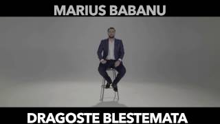 Repeat youtube video Marius Babanu - Dragoste Blestemata  ( Oficial Audio 2017 )