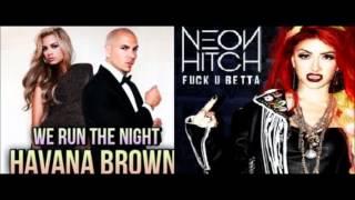 Havana Brown We Run The Night Vs Neon Hitch Fuck U Betta ( Mashup )