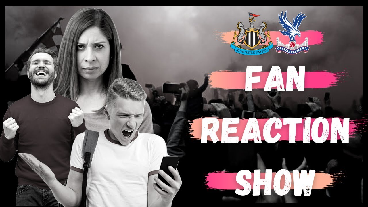Fan Reaction Show   Newcastle United - Crystal Palace