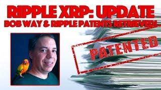 Ripple XRP: UPDATE - Bob Way & Ripple Patents Retrieved!