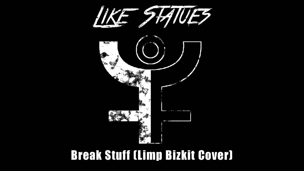 Limp Bizkit Break Stuff Cover By Like Statues Youtube