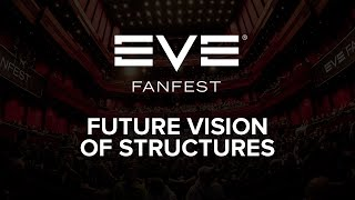 EVE Fanfest 2015: Future Vision of Structures