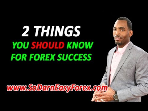 2 Things You Should Know For Forex Success - So Darn Easy Forex