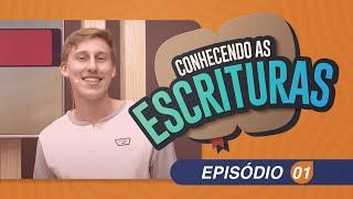 Conhecendo as Escrituras   Episódio 01