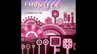 4.  I Monster - Resistance Is Futile