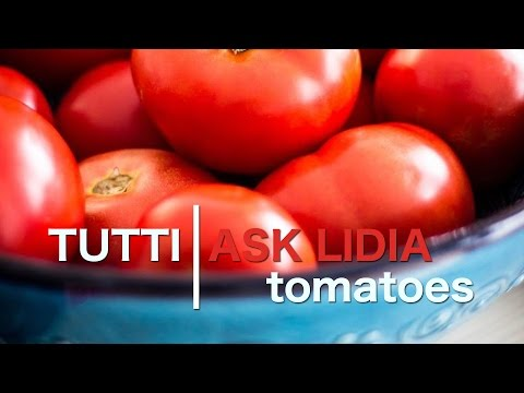 Tutti Ask Lidia: Best Out of Season Tomatoes