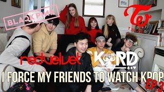I FORCE MY FRIENDS TO REACT TO KPOP: GIRL GROUPS (RED VELVET, TWICE, BLACKPINK (& KARD)) EP.3