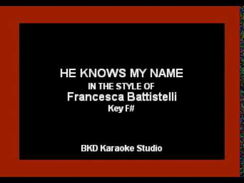 He Knows My Name (In the Style of Francesca Battiselli) (Karaoke with Lyrics)