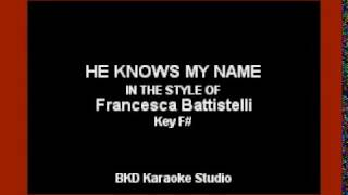 He Knows My Name In the Style of Francesca