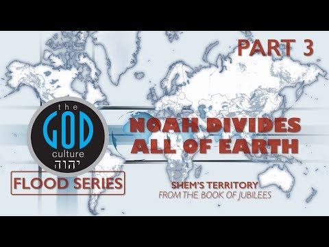 Flood Series - Part 3: Noah Divides All of Earth: Shem's Territory from the Book of Jubilees