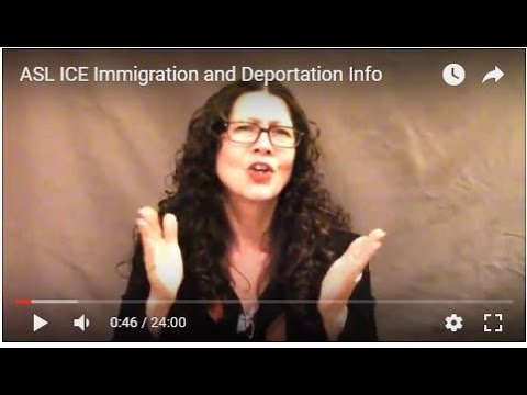 ASL ICE Immigration and Deportation Info