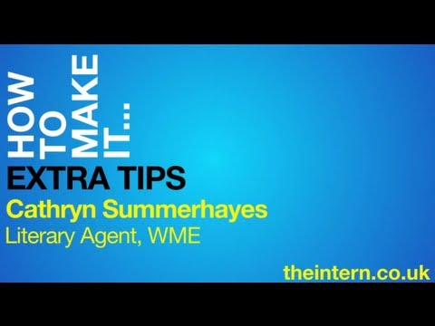 HOW TO MAKE IT as a Literary Agent (Extra Tips - Cathryn Summerhayes, WME)