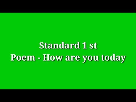 STANDARD 1 ST POEM -  HOW ARE YOU TODAY