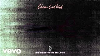 Clean Cut Kid - We Used To Be In Love