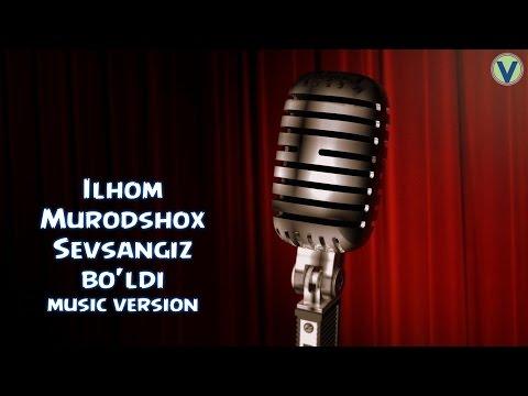 Ilhom Murodshox - Sevsangiz bo'ldi   Илхом Муродшох - Севсангиз булди (music version)
