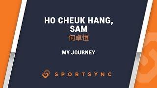 My Journey Ho Cheuk Hang, Sam | 何卓恒