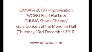 OMWPA 2010 - WONG Pearl Hui Le & CHUNG Shook Cheeng: Gala Concert at the Menuhin Hall (23 Dec 2010)