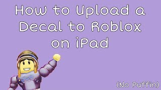 How to Upload Decals to Roblox on iPad! (No Puffin)