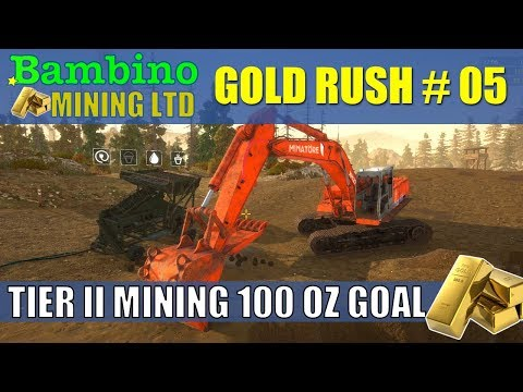 Gold Rush The Game - GamePlay #5 Tier II Mining 100 Oz Goal