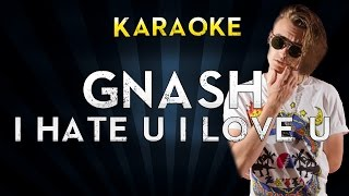 Gnash - i hate u i love u ft. Olivia O'Brien (Official Karaoke Version Lyrics Instrumental)