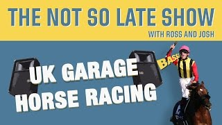 The Not So Late Show presents UK Garage Horse Racing