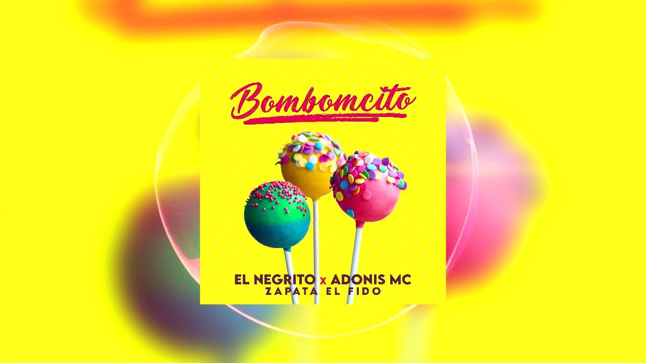 Bombocito - Negrito feat Adonis Mc - (Prod.by Zapata El Fido)