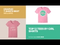 Top 12 Tees By Girl Shirts // Graphic T-Shirts Best Sellers